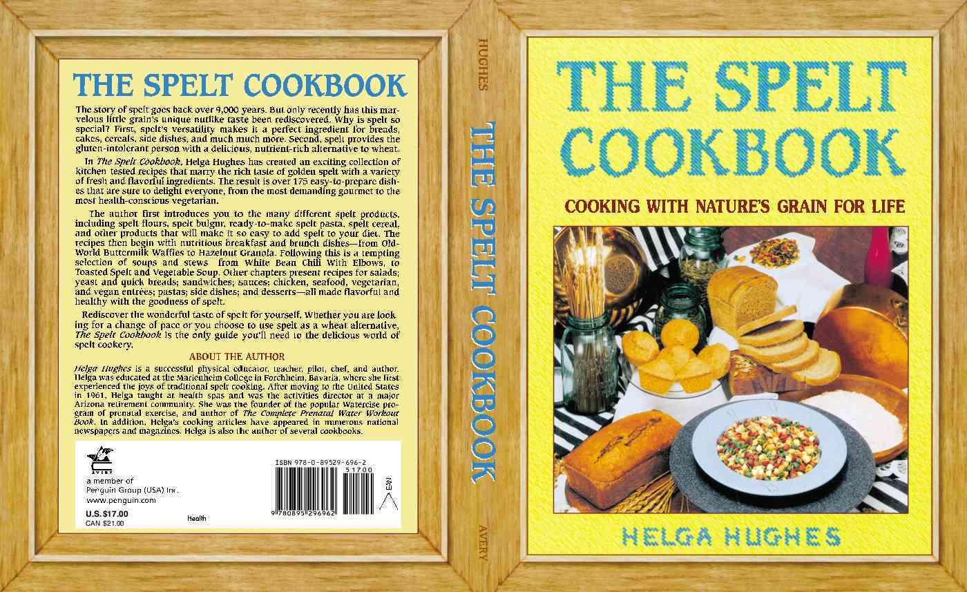 The Spelt Cookbook By Hughes, Helga